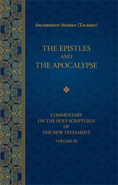 The Epistles and the Apocalypse: Commentary on the Holy Scriptures of the New Testament, Vol. 3