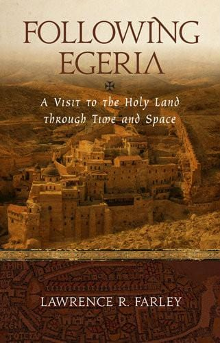Following Egeria: A Visit to the Holy Land through Time and Space