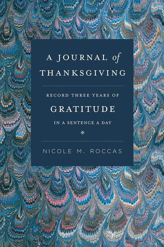 A Journal of Thanksgiving: Record Three Years of Gratitude in a Sentence a Day