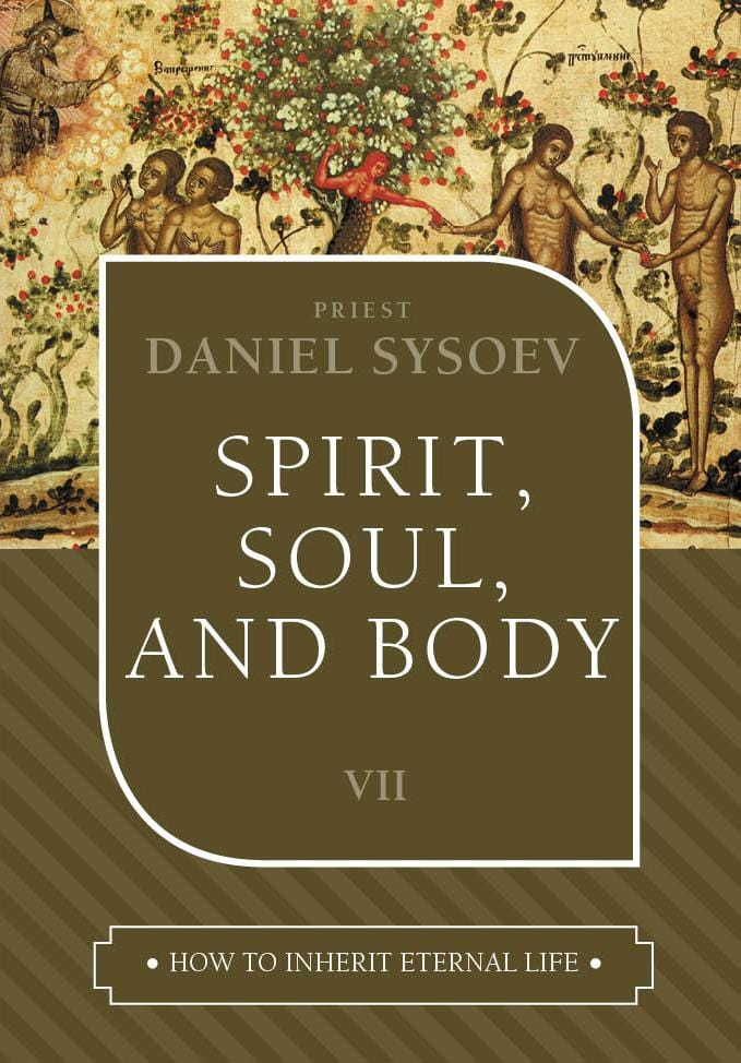 Vol. VII How to Inherit Eternal Life Series: Spirit, Soul, and Body