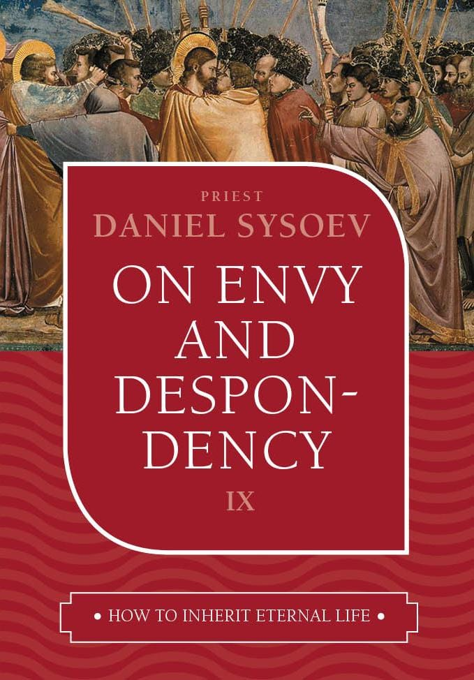 Vol. IX How to Inherit Eternal Life Series: On Envy and Despondency