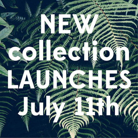 new collection launch july 11th