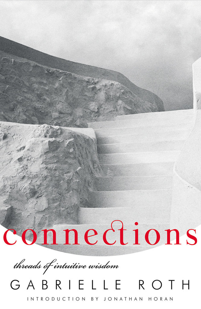 Connections: Threads of Intuitive Wisdom by Gabrielle Roth