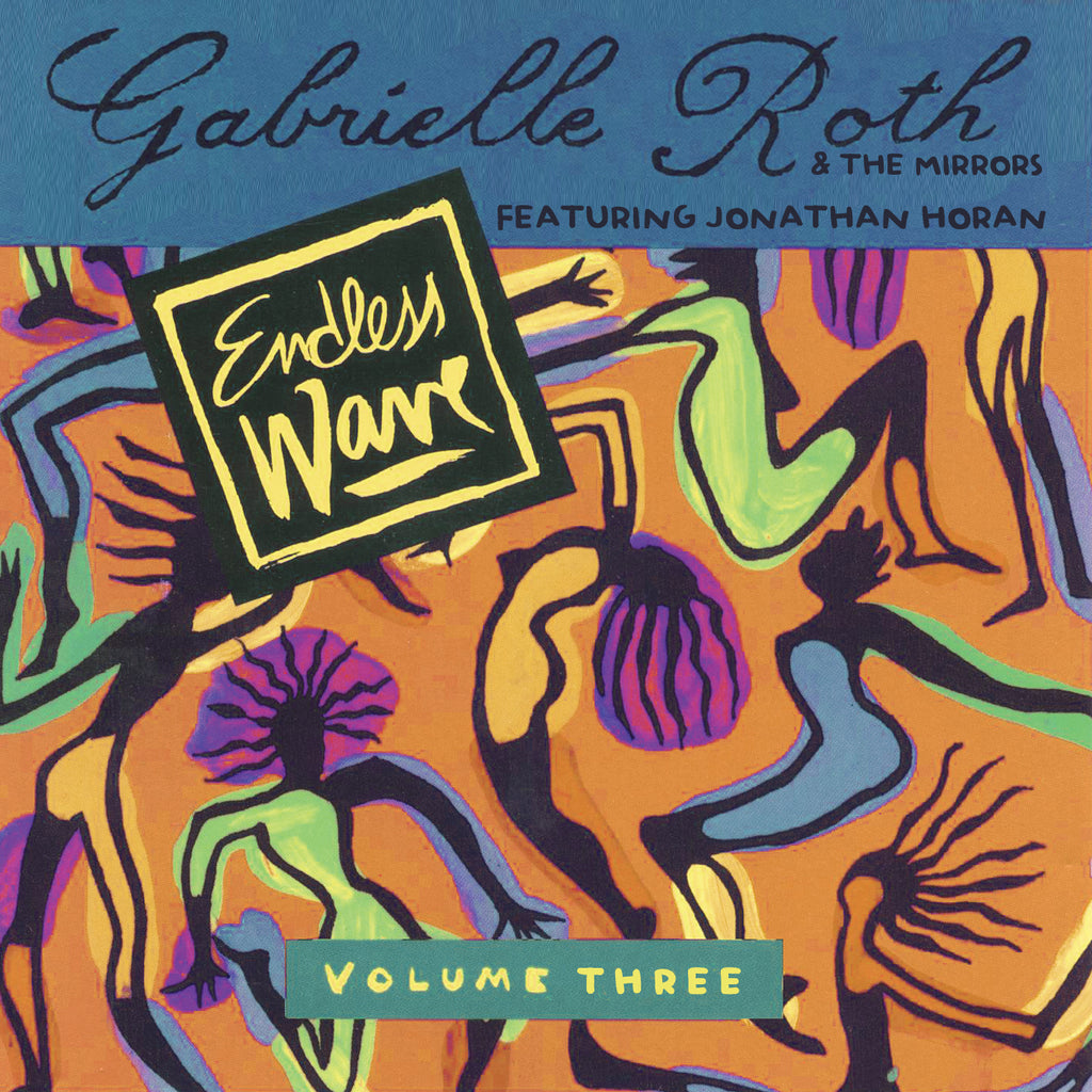 Gabrielle Roth & The Mirrors - Endless Wave: Vol. 3
