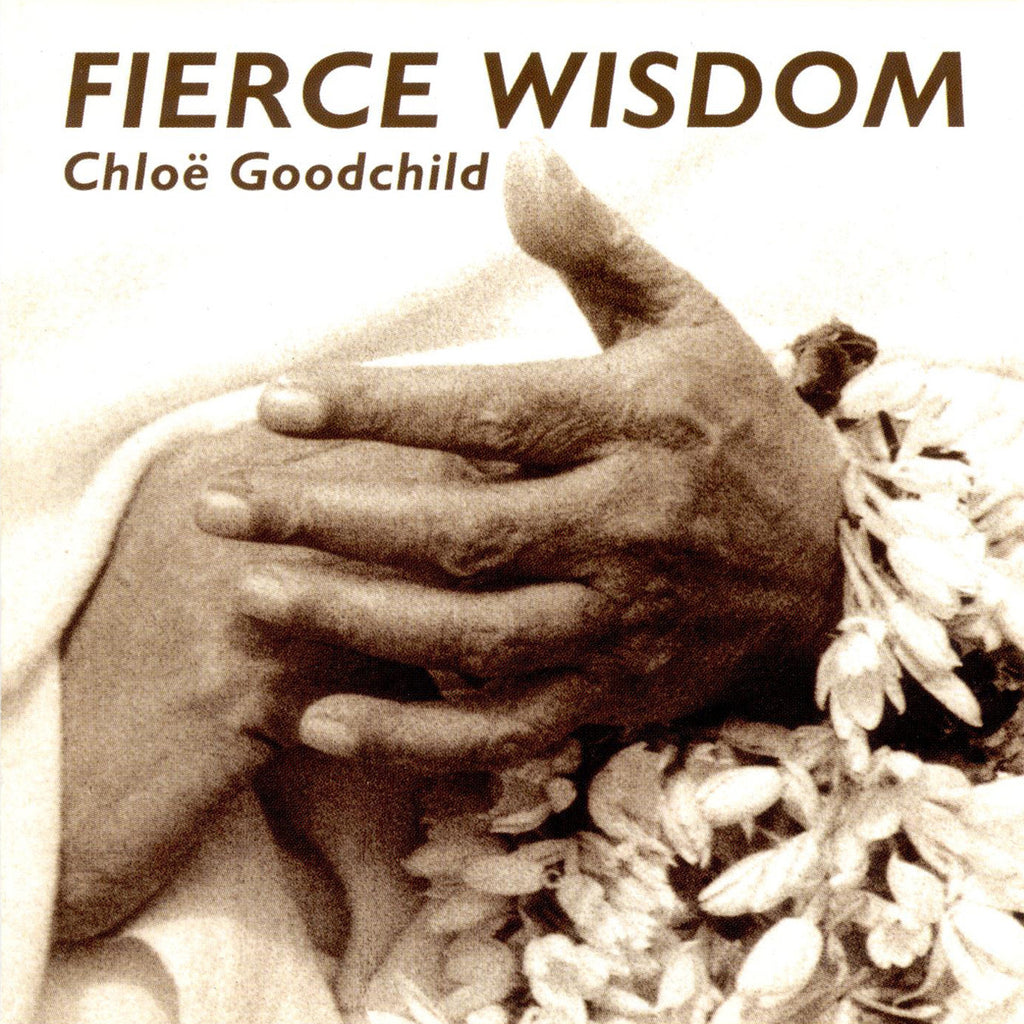 Chloe Goodchild - Fierce Wisdom