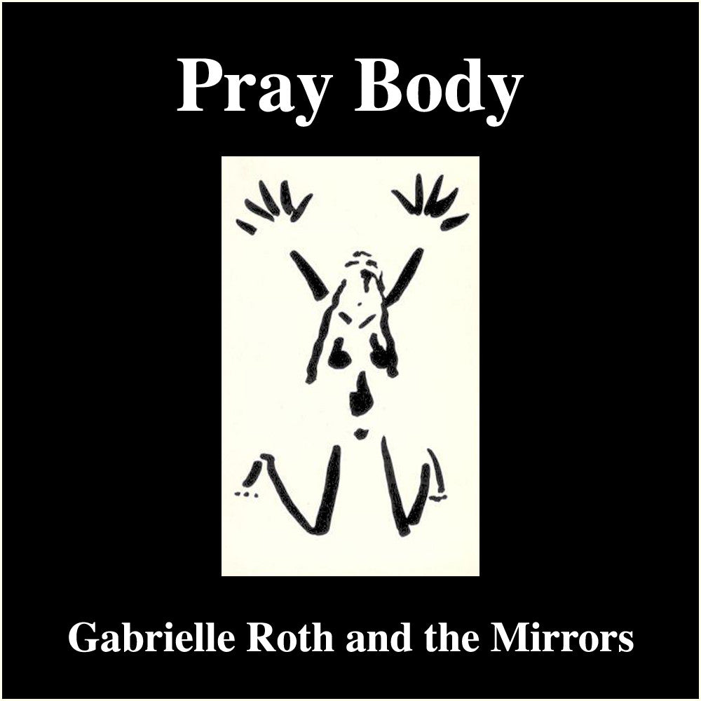Gabrielle Roth & The Mirrors -- Pray Body
