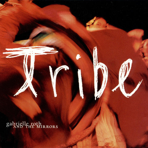 Gabrielle Roth & The Mirrors - Tribe (CD)