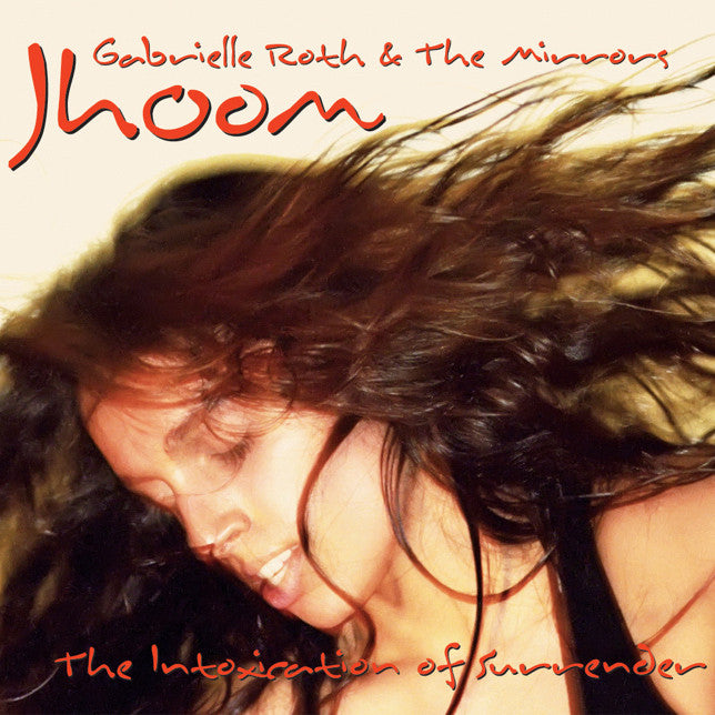 Gabrielle Roth & The Mirrors - Jhoom, The Intoxication of Surrender (CD)