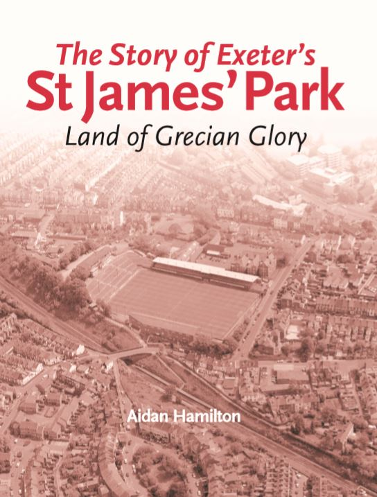 The Story of Exeter's St James Park - Land of Grecian Glory