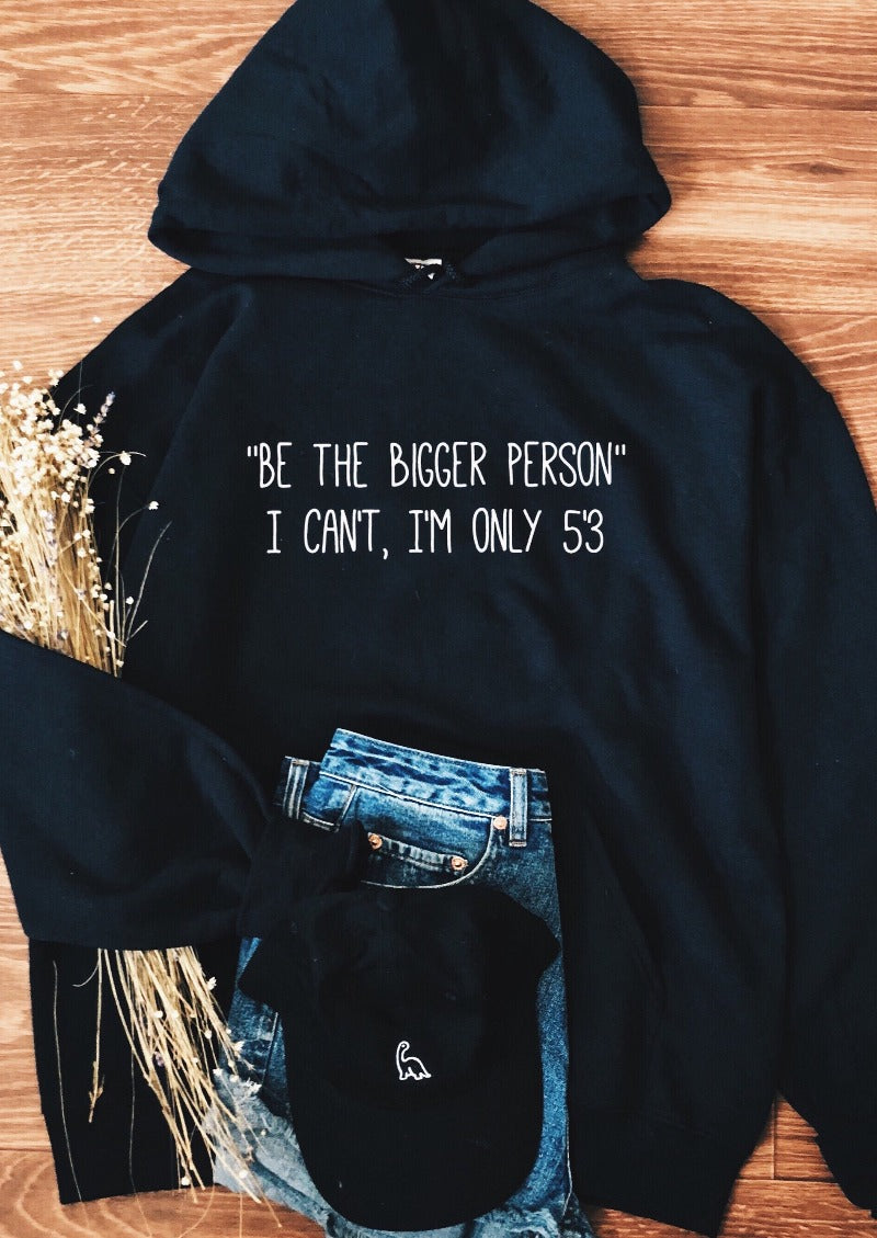 Be The Bigger Person Hoodie (More Colors) Tops Shop Gracie