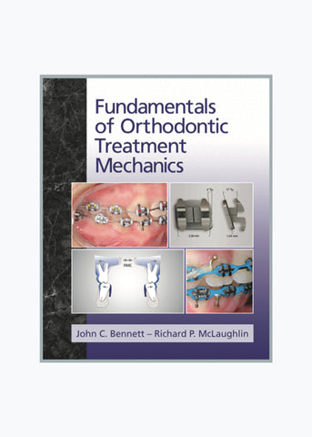 Fundamentals of Orthodontic Treatment Mechanics by Drs Bennett & McLaughlin