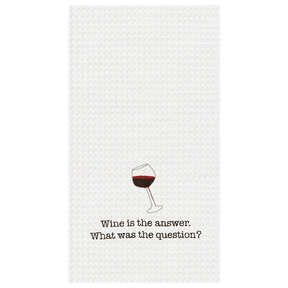 Wine is the answer. What was the question? Kitchen Towel - Time Your Gift