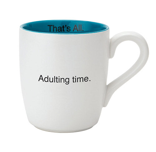 Adulting time. That's All. Mug.