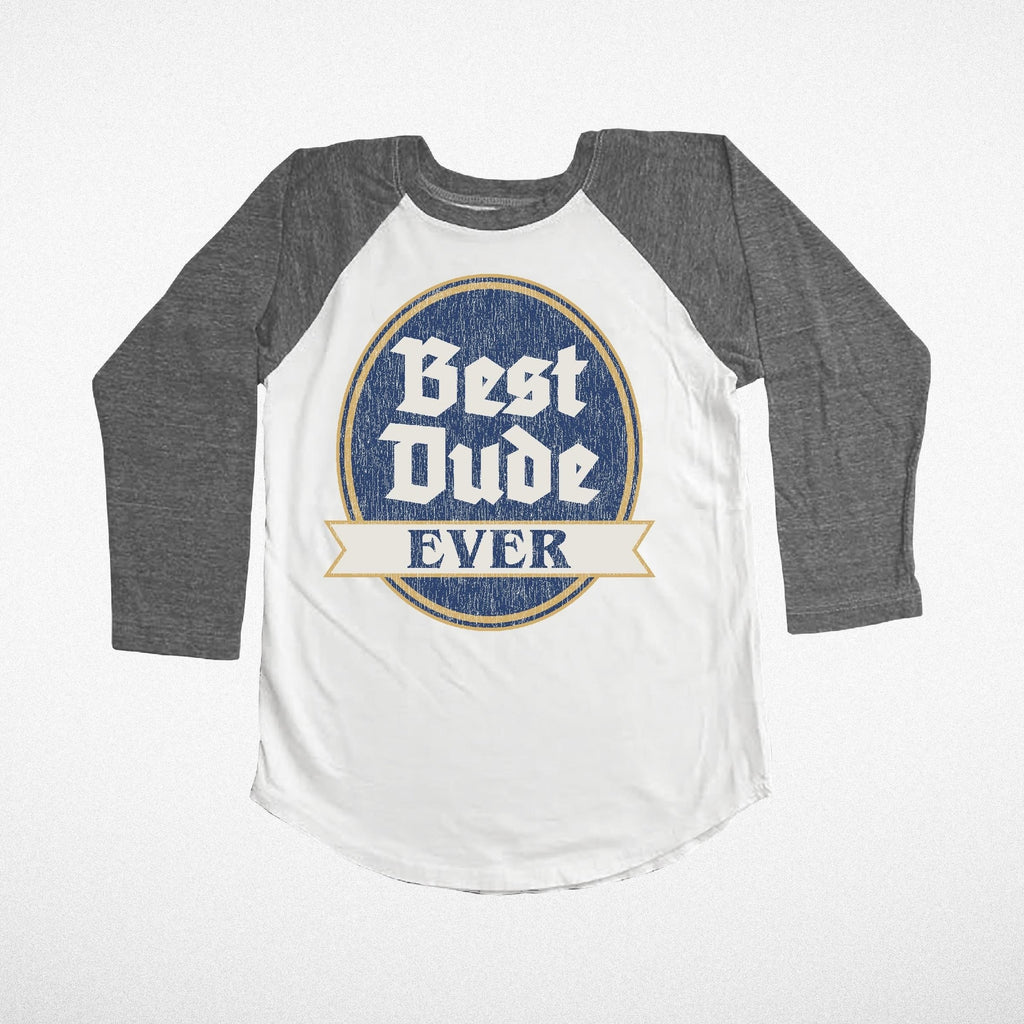 """Best Dude Ever"" Long Sleeve Raglan"