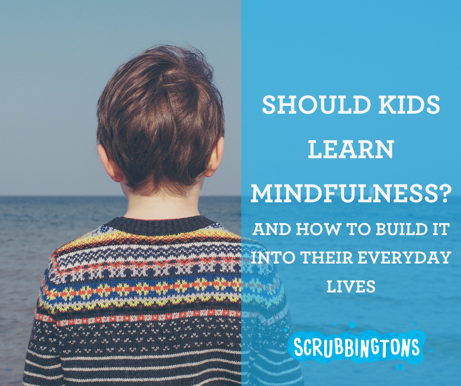 SHOULD KIDS LEARN MINDFULNESS?   And how to build it into their daily lives