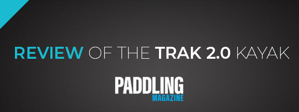 Review of the TRAK 2 0 Kayak - Paddling Magazine - TRAK Kayaks