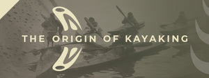 The ORIGIN of Kayaking