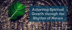 Achieving Spiritual Growth through the Rhythm of Nature