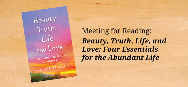 Meeting for Reading - Beauty, Truth, Life, and Love: Four Essentials for the Abundant Life [Book cover on a wooden table background]