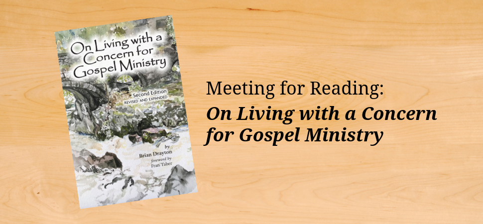 "The book cover for Brian Drayton's ""On Living with a Concern for Gospel Ministry"" on a table, next to the words ""Meeting for Reading: On Living with a Concern for Gospel Ministry"" in black letters."