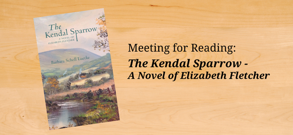 "On a wooden table background, the cover of the book ""The Kendal Sparrow"" appears next to the words ""Meeting for Reading: The Kendal Sparrow - A Novel of Elizabeth Fletcher"""