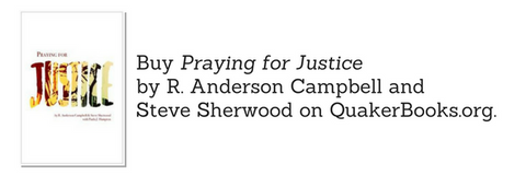 Buy Praying for Justice by R. Anderson Campbell and Steve Sherwood at QuakerBooks.org