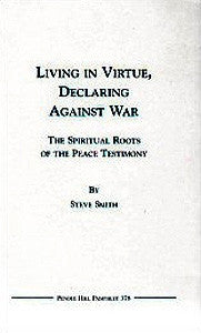 Living in Virtue Declaring Against War: the Spiritual Roots of the Peace Testimony