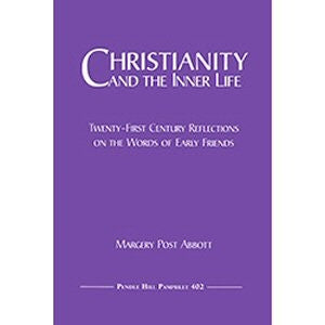 Christianity and the inner Life: Twenty-first Century Reflections on the Words of Early Friends