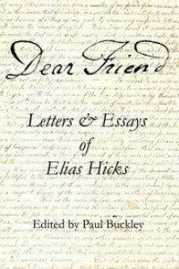 Dear Friend, Letters and Essays of Elias Hicks