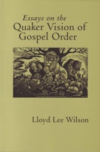 Essays on the Quaker Vision of Gospel Order