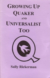 Growing up Quaker and Universalist too