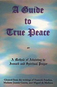 Guide to True Peace or a Method of attaining to Inward and Spiritual Prayer