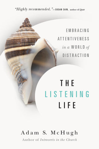 The Listening Life Embracing Attentiveness in a World of Distraction