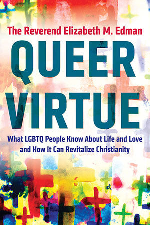Queer Virtue: What LGBTQ People Know About Life and Love and How It Can Revitalize Christianity - paperback