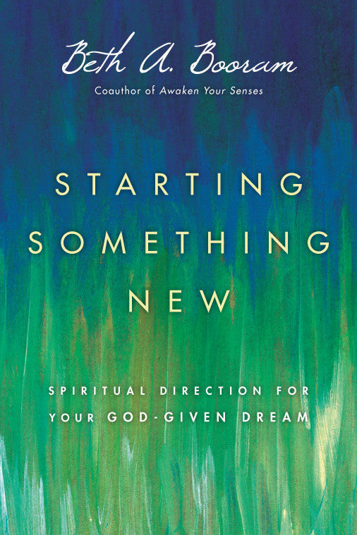 Starting Something New Spiritual Direction for Your God-Given Dream
