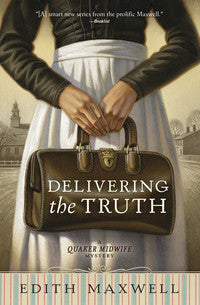 Delivering the Truth   A Quaker Midwife Mystery #1