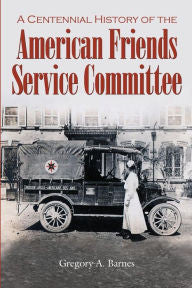 A Centennial History of the American Friends Service Committee
