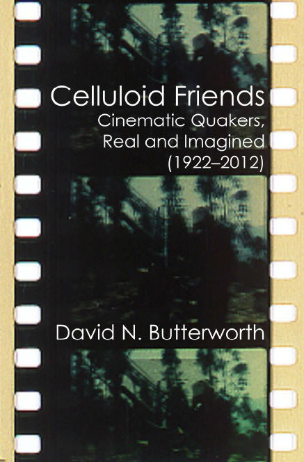 Celluloid Friends: Cinematic Quakers, Real and Imagined (1922-2012)