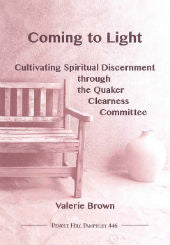 Coming to Light   Cultivating Spiritual Discernment through the Quaker Clearness Committee   Pendle Hill Pamphlet #446
