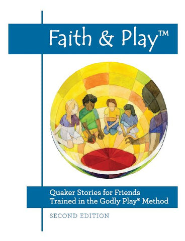 Faith & Play: Quaker Stories for Friends Trained in the Godly Play® Method: Second Edition