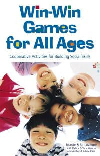 Win-Win Games For All Ages: Cooperative Activities for Building Social Skills