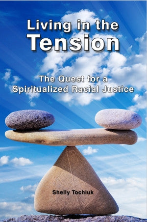 Living in the Tension    the quest for a spiritualized racial justice