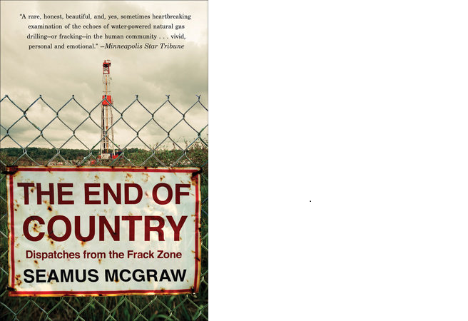 The End Of The Country: Dispatches from the Frack Zone