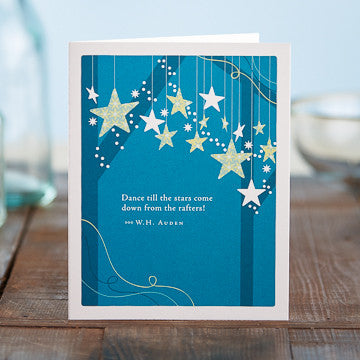 Greeting Card:     Dance till the stars come down from the rafters!     (W. H. Auden)