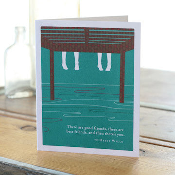 Greeting Card:     There are good friends, there are best friends, and then there's you . . .      (Heidi Willis)