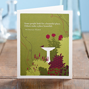 Greeting Card:   Some people look for a beautiful place.  Others make a place beautiful.    (Inayat Khan)