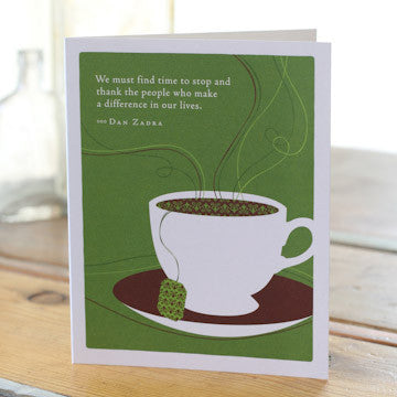 Greeting Card:    We must find time to stop and thank the people who make a difference in our lives.    (John F. Kennedy)