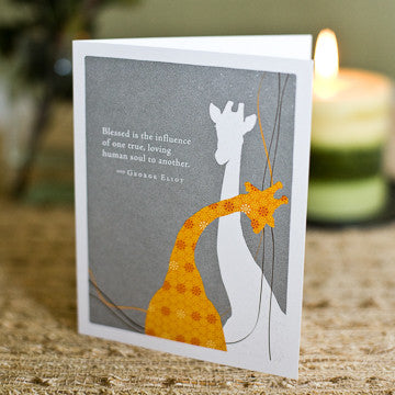 Greeting Card:     Blessed is the Influence of One True, Loving Human Soul on Another . . .     (George Eliot)