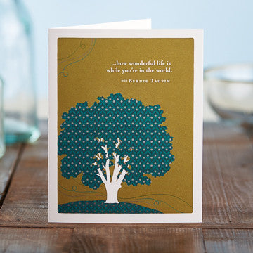 Greeting Card:      .  .  . how wonderful life is that you're in the world.     (Bernie Taupin)
