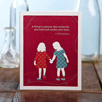 Greeting Card:     A Friend is Someone That Reaches for Your Hand and Touches Your Heart . . .